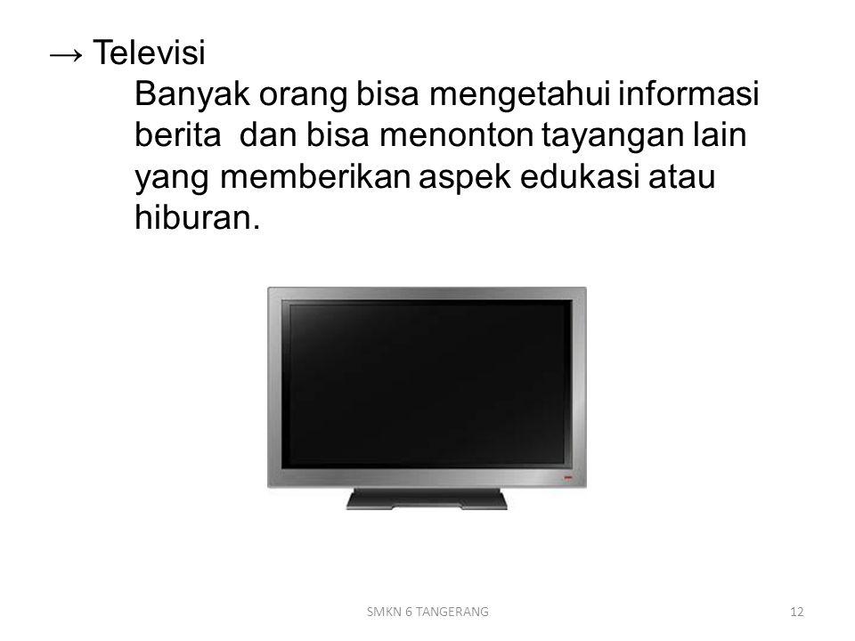 → Televisi. Banyak orang bisa mengetahui informasi