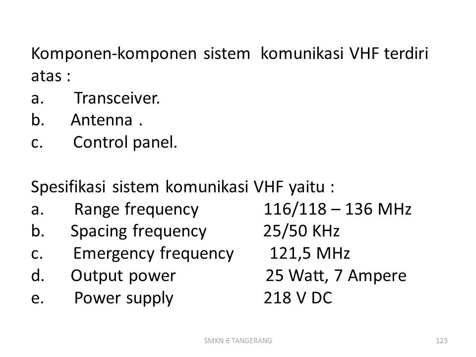 Komponen-komponen sistem komunikasi VHF terdiri atas : a. Transceiver