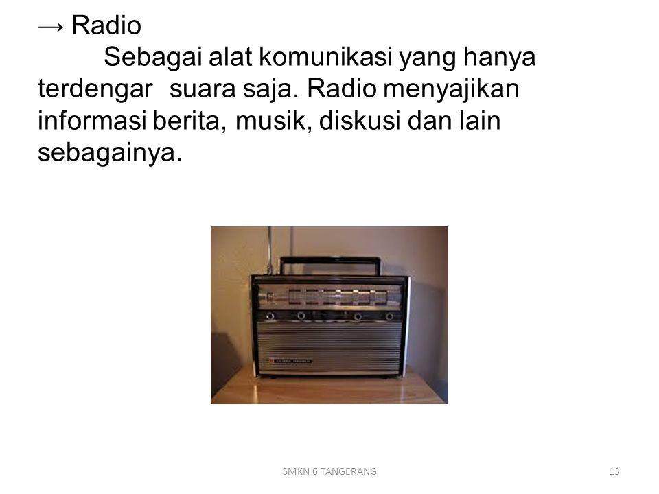 → Radio. Sebagai alat komunikasi yang hanya terdengar. suara saja