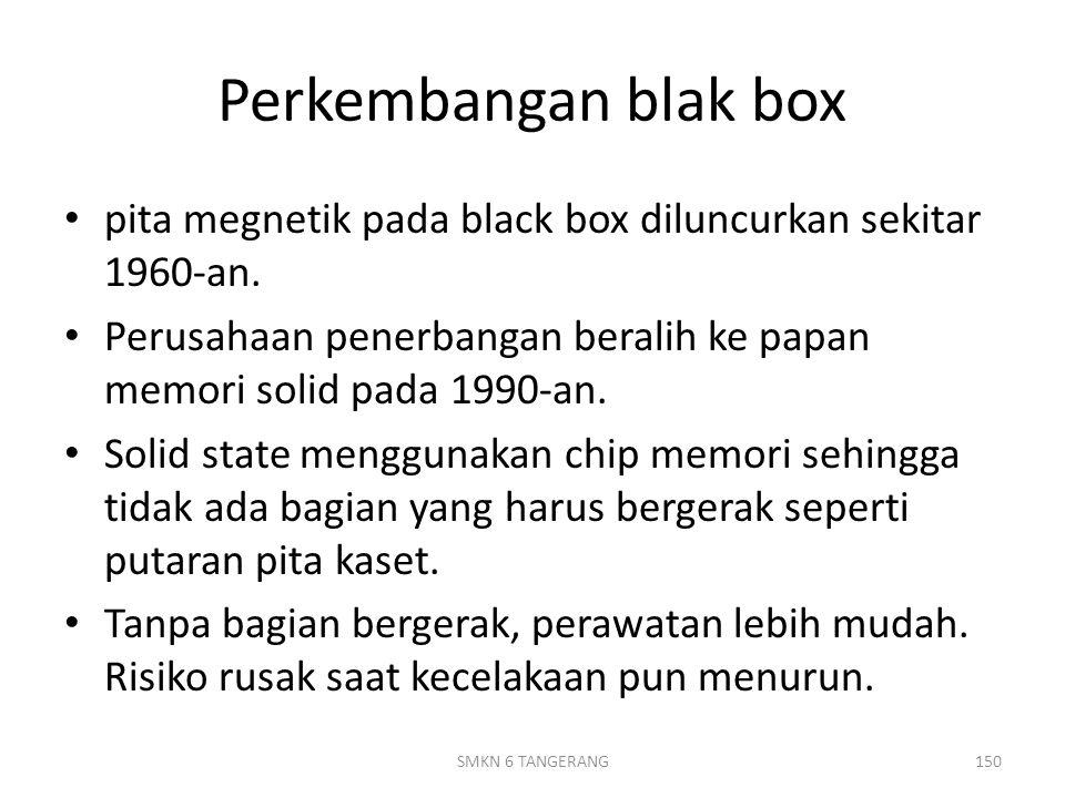 Perkembangan blak box pita megnetik pada black box diluncurkan sekitar 1960-an. Perusahaan penerbangan beralih ke papan memori solid pada 1990-an.