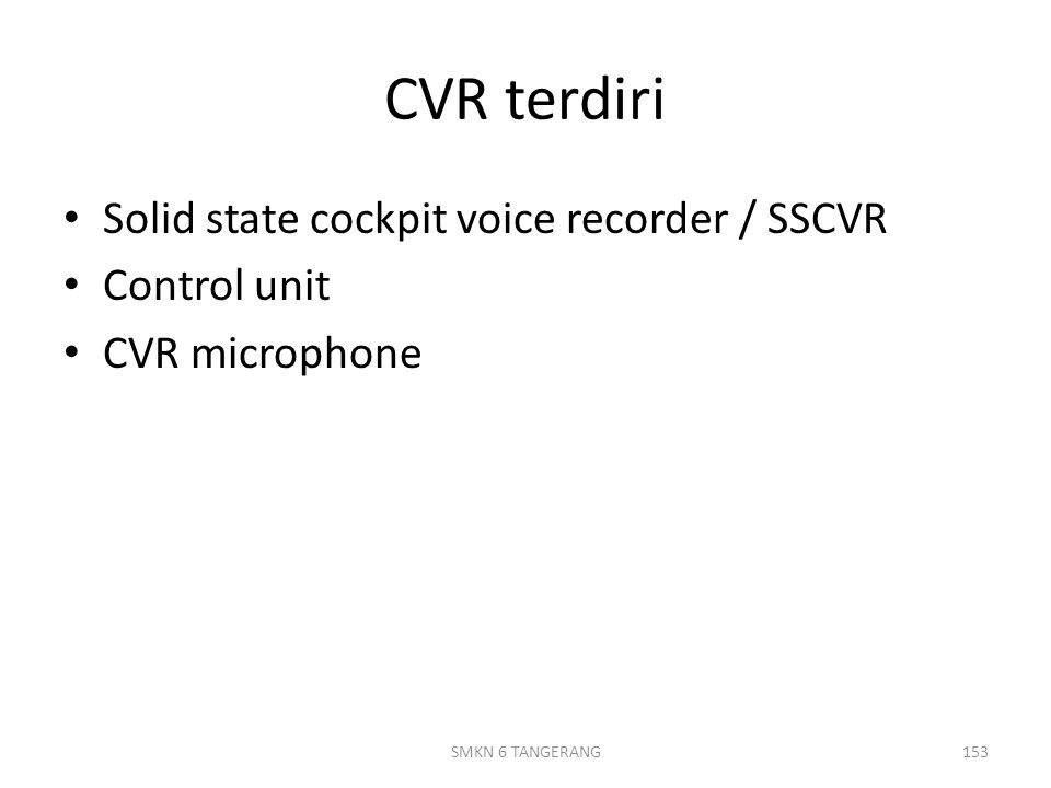 CVR terdiri Solid state cockpit voice recorder / SSCVR Control unit