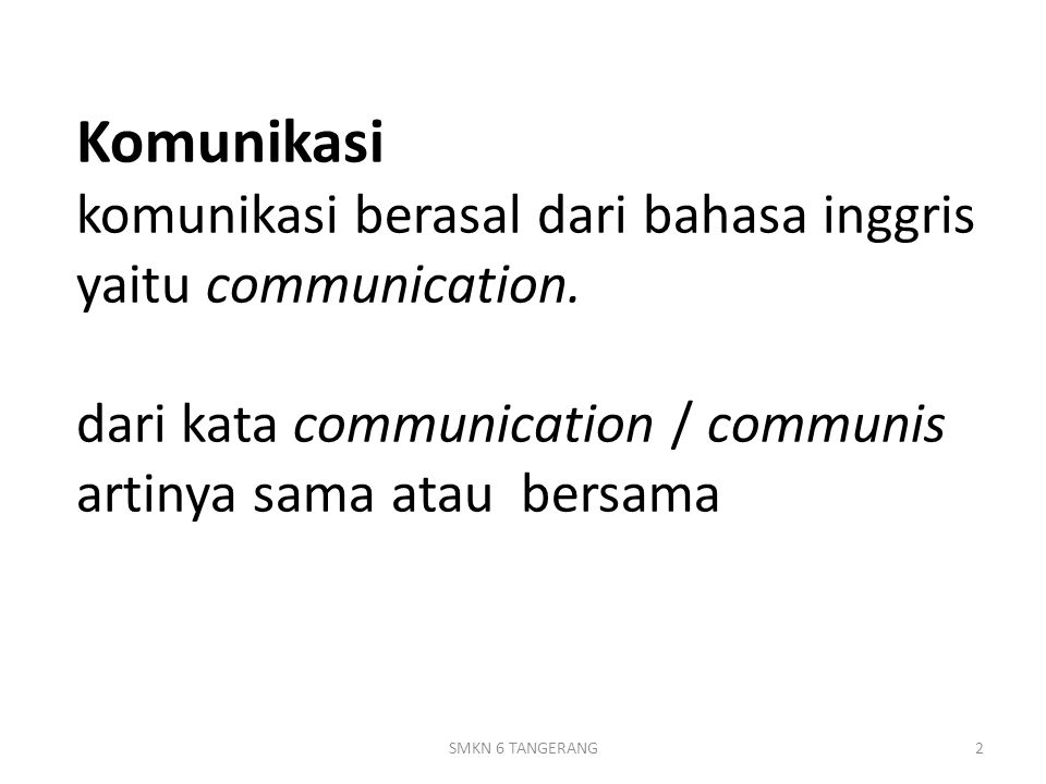 Komunikasi komunikasi berasal dari bahasa inggris yaitu communication