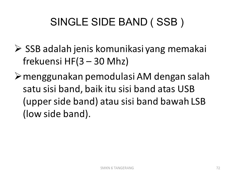 SSB adalah jenis komunikasi yang memakai frekuensi HF(3 – 30 Mhz)