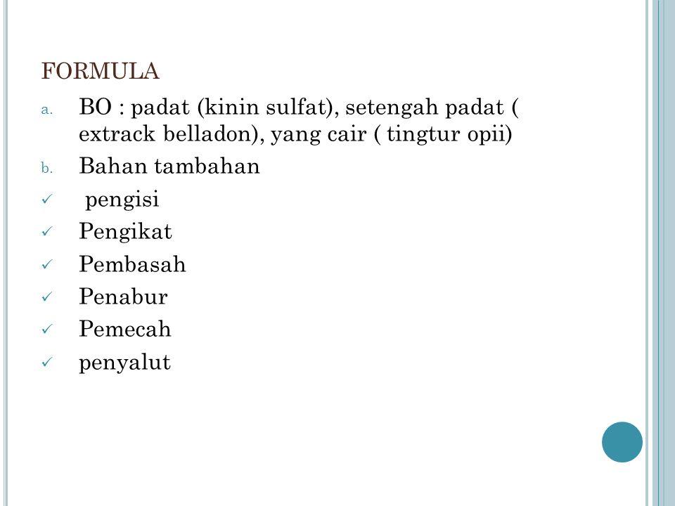 formula BO : padat (kinin sulfat), setengah padat ( extrack belladon), yang cair ( tingtur opii) Bahan tambahan.