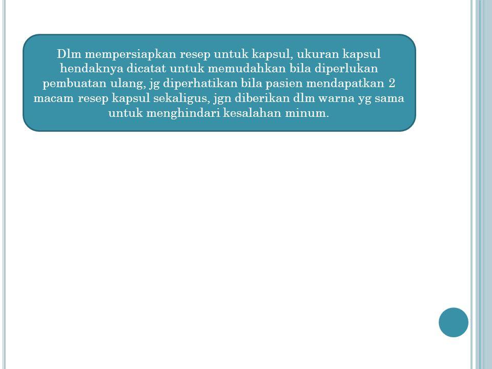 Dlm mempersiapkan resep untuk kapsul, ukuran kapsul hendaknya dicatat untuk memudahkan bila diperlukan pembuatan ulang, jg diperhatikan bila pasien mendapatkan 2 macam resep kapsul sekaligus, jgn diberikan dlm warna yg sama untuk menghindari kesalahan minum.