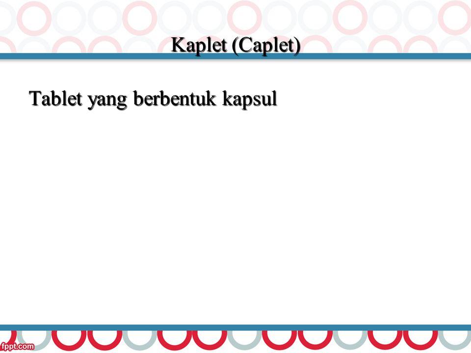 Kaplet (Caplet) Tablet yang berbentuk kapsul