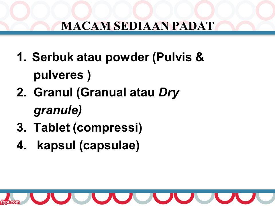 MACAM SEDIAAN PADAT Serbuk atau powder (Pulvis & pulveres ) 2. Granul (Granual atau Dry. granule)
