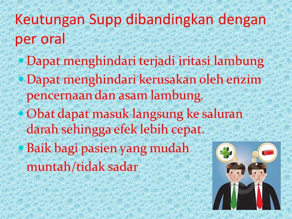 Keutungan Supp dibandingkan dengan per oral
