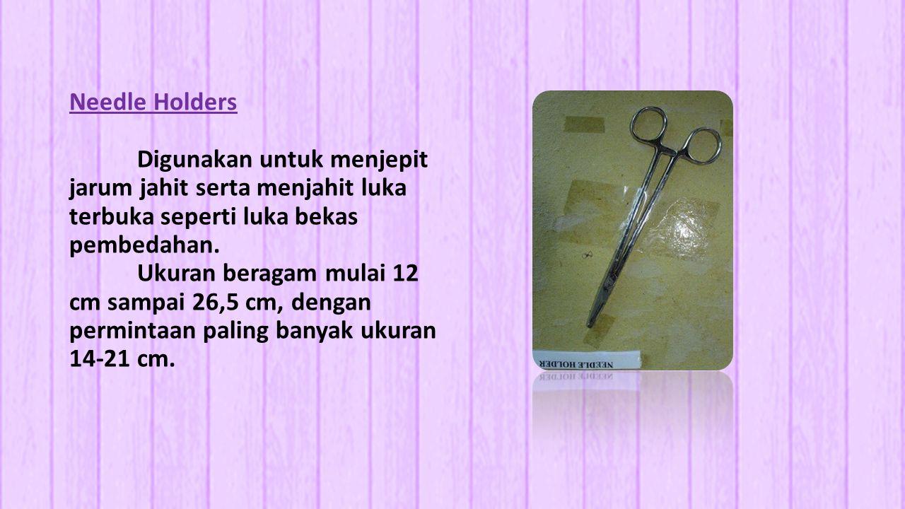 Needle Holders Digunakan untuk menjepit jarum jahit serta menjahit luka terbuka seperti luka bekas pembedahan.