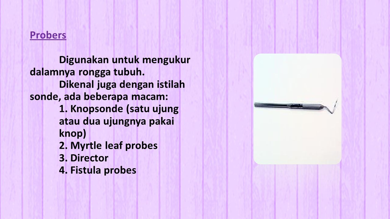 Probers. Digunakan untuk mengukur dalamnya rongga tubuh