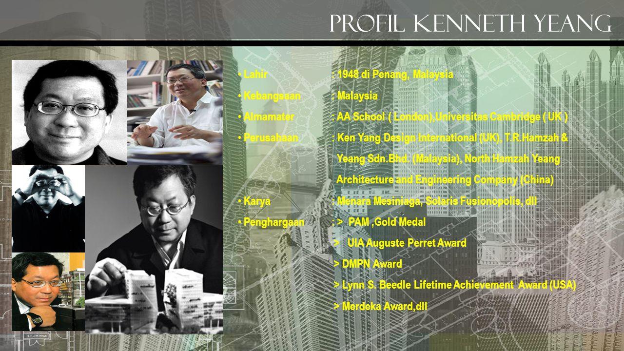 Profil kenneth yeang • Lahir : 1948 di Penang, Malaysia