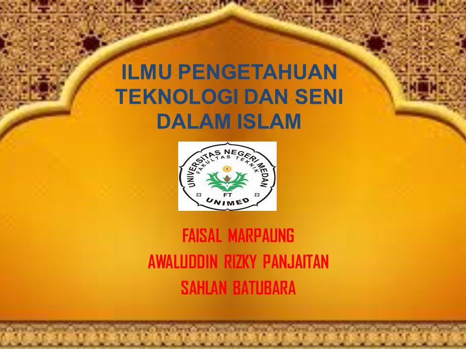 ILMU PENGETAHUAN TEKNOLOGI DAN SENI DALAM ISLAM