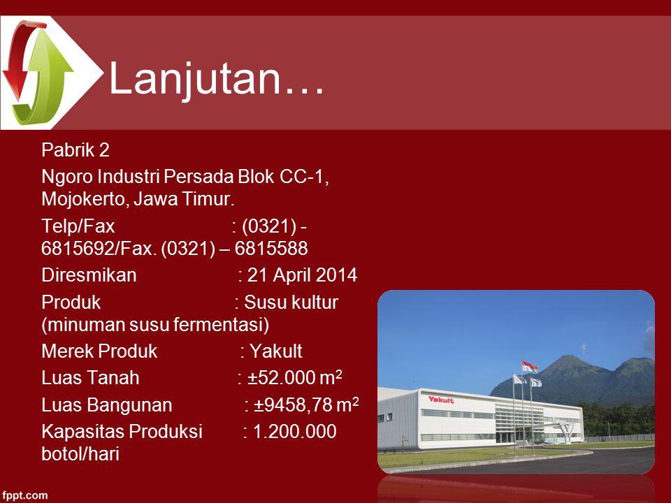 Lanjutan… Pabrik 2. Ngoro Industri Persada Blok CC-1, Mojokerto, Jawa Timur. Telp/Fax : (0321) -6815692/Fax. (0321) – 6815588.