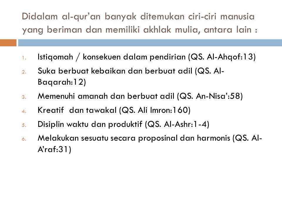 Didalam al-qur'an banyak ditemukan ciri-ciri manusia yang beriman dan memiliki akhlak mulia, antara lain :