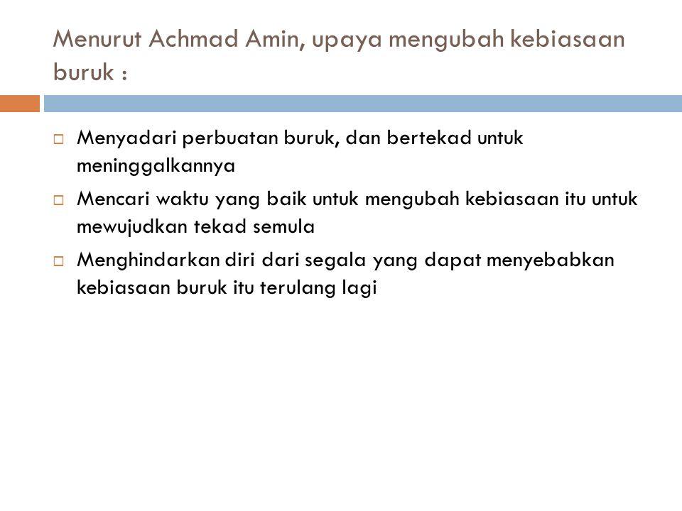 Menurut Achmad Amin, upaya mengubah kebiasaan buruk :