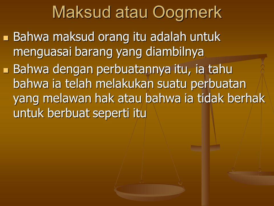 Maksud atau Oogmerk Bahwa maksud orang itu adalah untuk menguasai barang yang diambilnya.