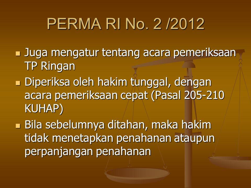 PERMA RI No. 2 /2012 Juga mengatur tentang acara pemeriksaan TP Ringan