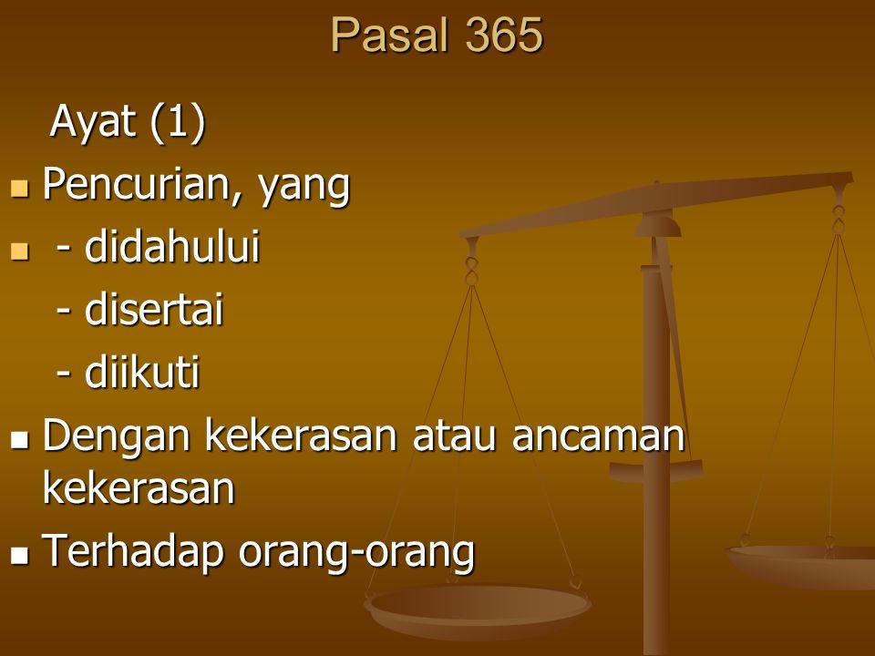 Pasal 365 Ayat (1) Pencurian, yang - didahului - disertai - diikuti