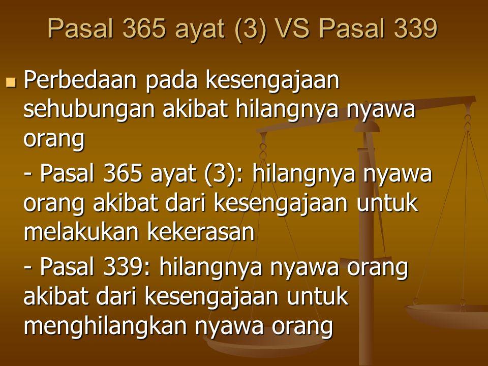 Pasal 365 ayat (3) VS Pasal 339 Perbedaan pada kesengajaan sehubungan akibat hilangnya nyawa orang.