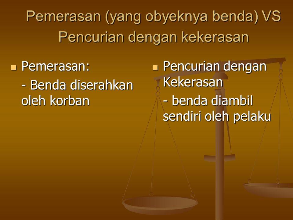 Pemerasan (yang obyeknya benda) VS Pencurian dengan kekerasan