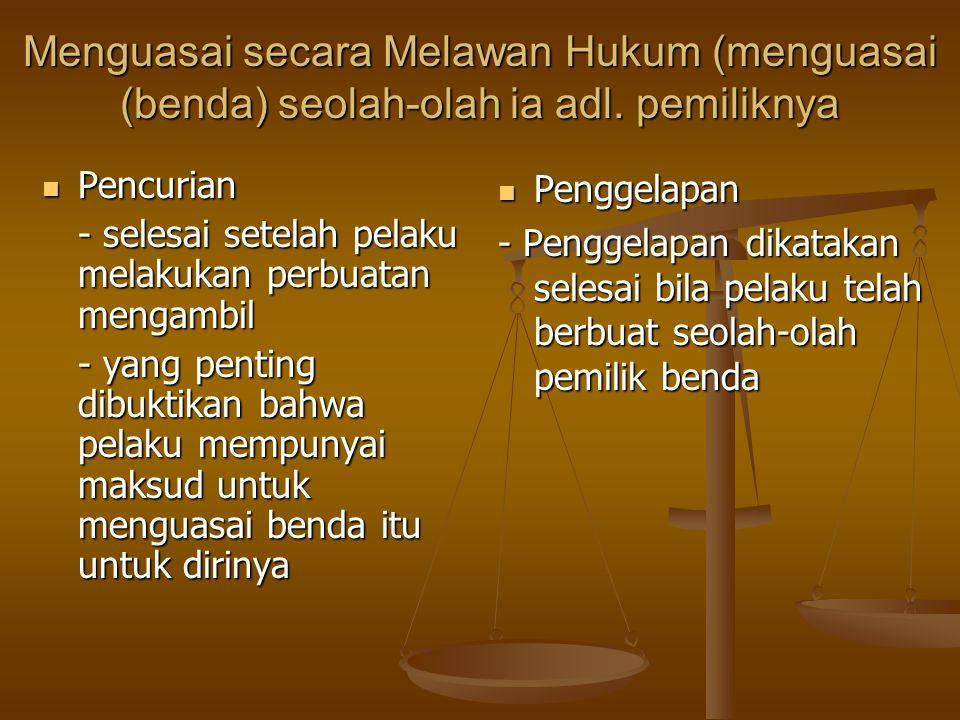 Menguasai secara Melawan Hukum (menguasai (benda) seolah-olah ia adl