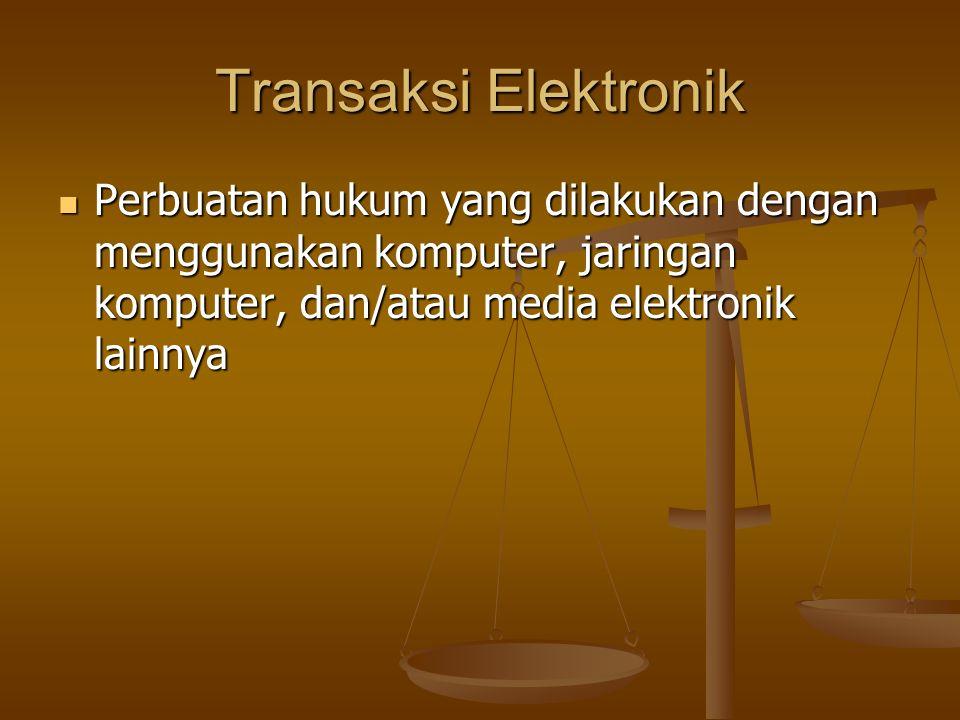 Transaksi Elektronik Perbuatan hukum yang dilakukan dengan menggunakan komputer, jaringan komputer, dan/atau media elektronik lainnya.