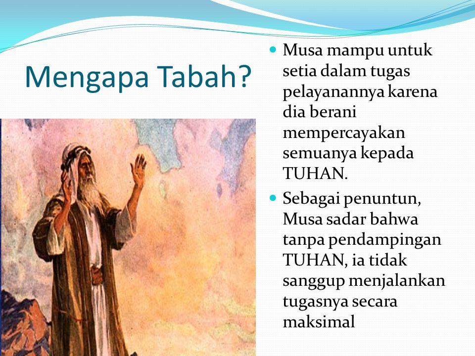 Mengapa Tabah Musa mampu untuk setia dalam tugas pelayanannya karena dia berani mempercayakan semuanya kepada TUHAN.