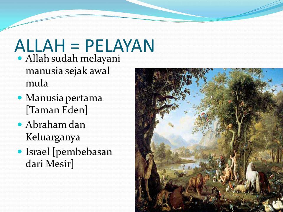 ALLAH = PELAYAN Allah sudah melayani manusia sejak awal mula