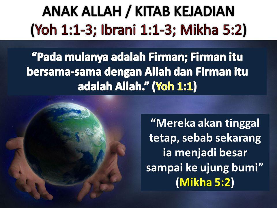 ANAK ALLAH / KITAB KEJADIAN (Yoh 1:1-3; Ibrani 1:1-3; Mikha 5:2)