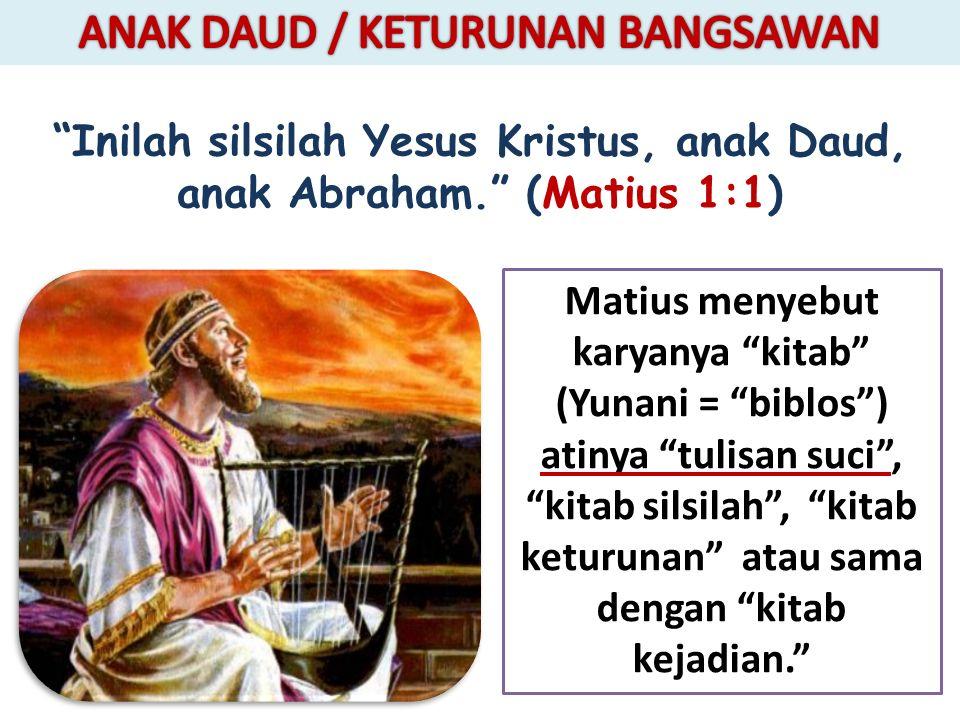 Inilah silsilah Yesus Kristus, anak Daud, anak Abraham. (Matius 1:1)