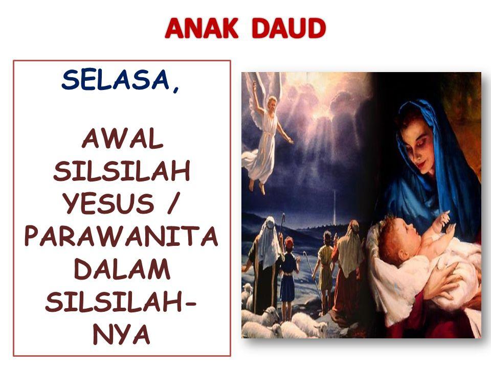 AWAL SILSILAH YESUS / PARAWANITA DALAM SILSILAH- NYA