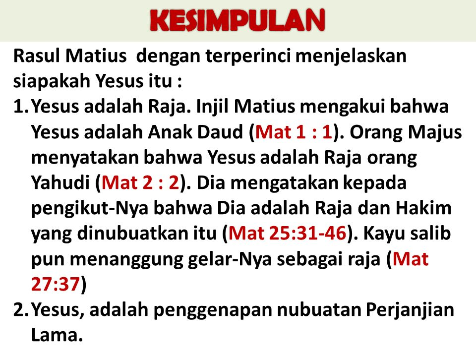 KESIMPULAN Rasul Matius dengan terperinci menjelaskan siapakah Yesus itu :