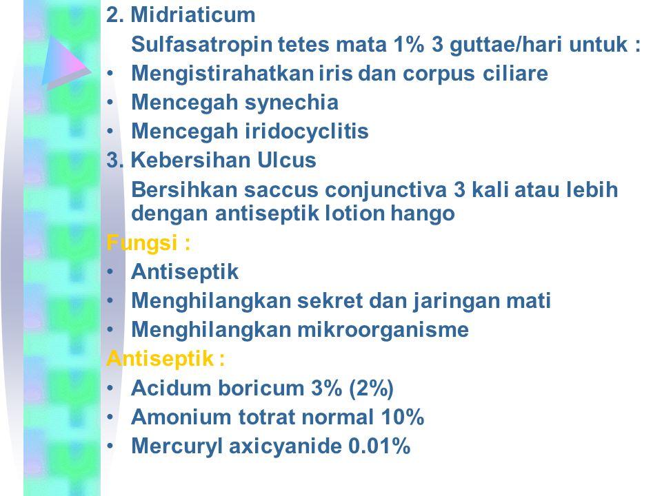 2. Midriaticum Sulfasatropin tetes mata 1% 3 guttae/hari untuk : Mengistirahatkan iris dan corpus ciliare.
