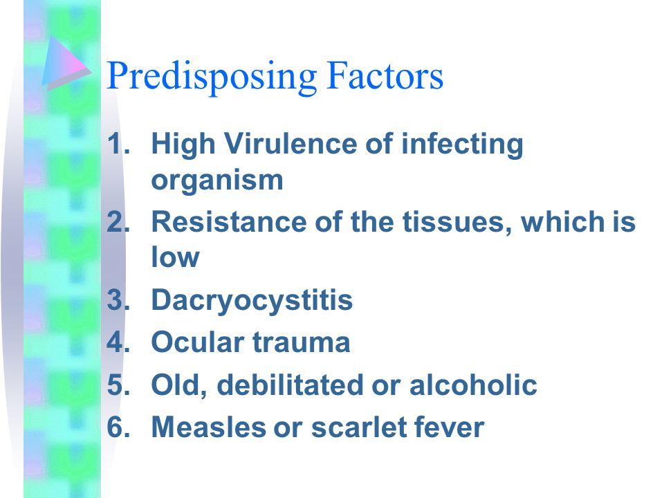 Predisposing Factors High Virulence of infecting organism