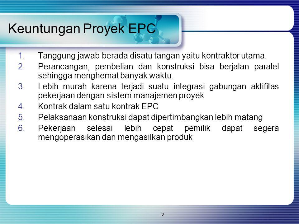 Keuntungan Proyek EPC Tanggung jawab berada disatu tangan yaitu kontraktor utama.