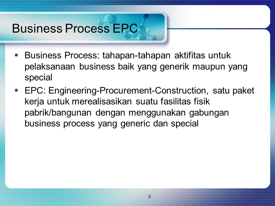 Business Process EPC Business Process: tahapan-tahapan aktifitas untuk pelaksanaan business baik yang generik maupun yang special.