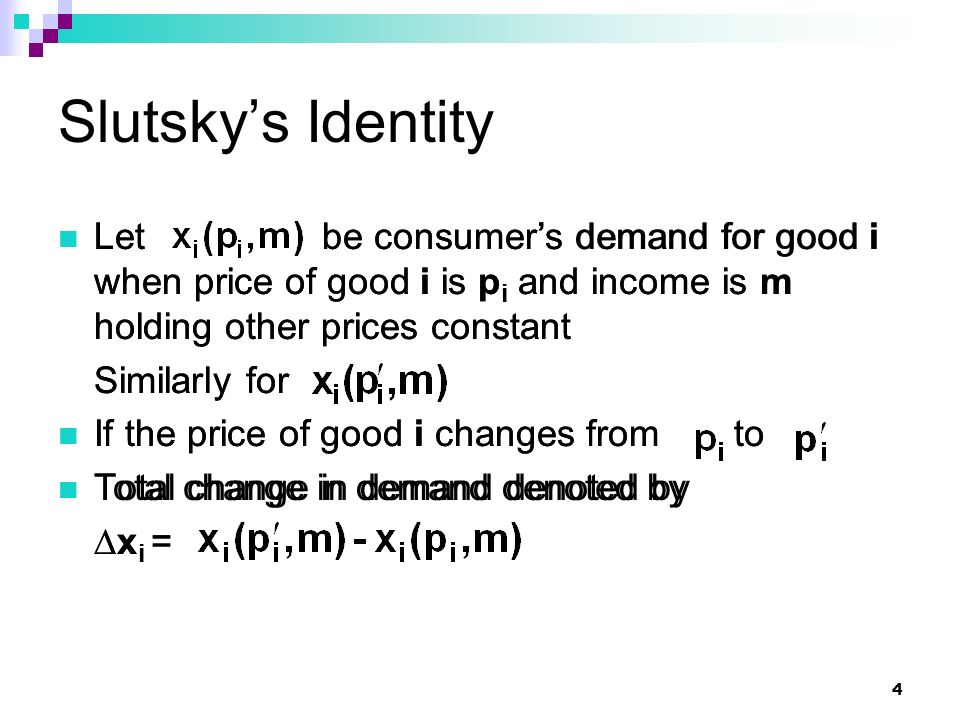 Slutsky's Identity Let be consumer's demand for good i when price of good i is pi and income is m holding other prices constant.