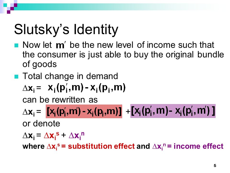 Slutsky's Identity Now let be the new level of income such that the consumer is just able to buy the original bundle of goods.
