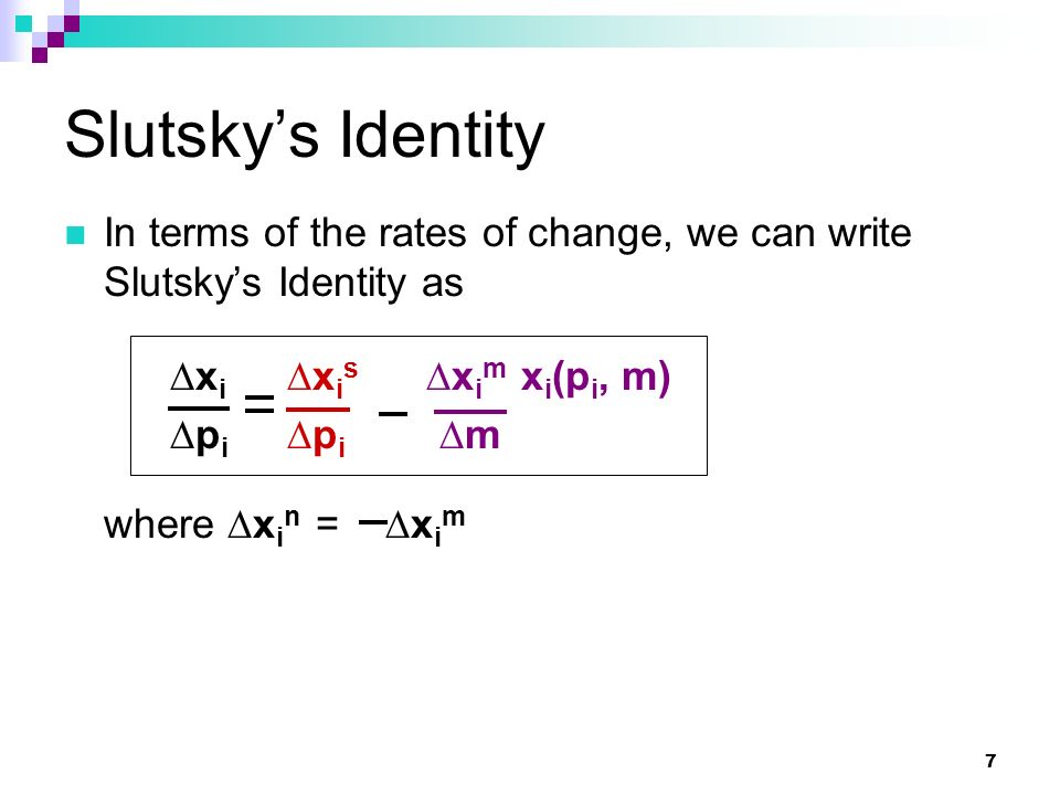Slutsky's Identity In terms of the rates of change, we can write Slutsky's Identity as. ∆xi ∆xis ∆xim xi(pi, m)