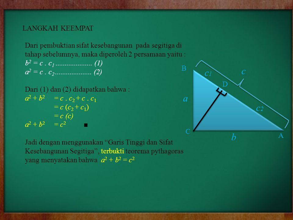 LANGKAH KEEMPAT Dari pembuktian sifat kesebangunan pada segitiga di tahap sebelumnya, maka diperoleh 2 persamaan yaitu :