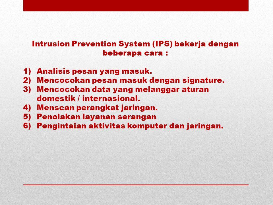 Intrusion Prevention System (IPS) bekerja dengan beberapa cara :