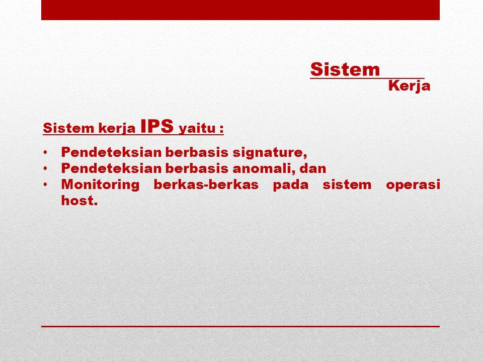 Sistem . Kerja Sistem kerja IPS yaitu :