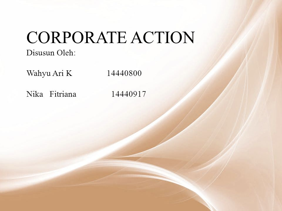 CORPORATE ACTION Disusun Oleh: Wahyu Ari K 14440800 Nika Fitriana 14440917