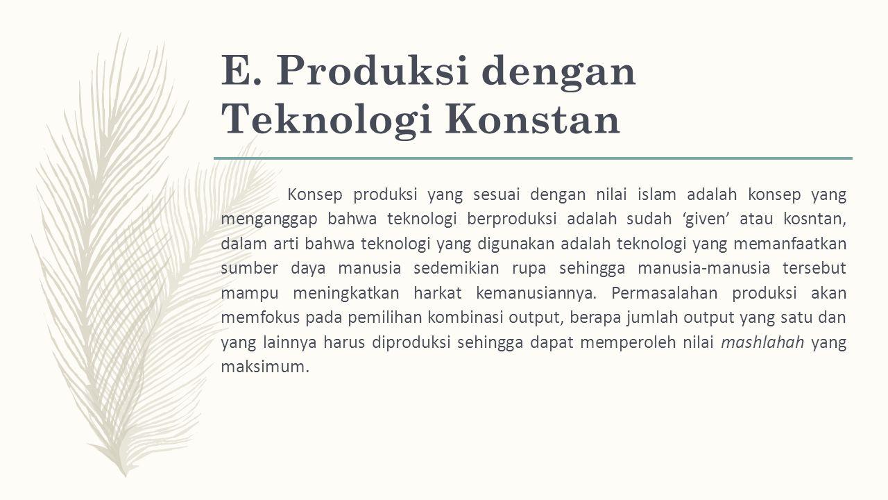 E. Produksi dengan Teknologi Konstan