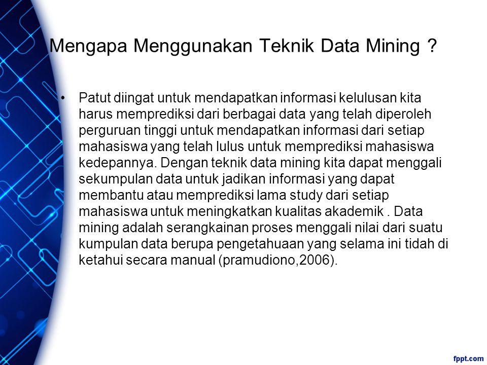 Mengapa Menggunakan Teknik Data Mining