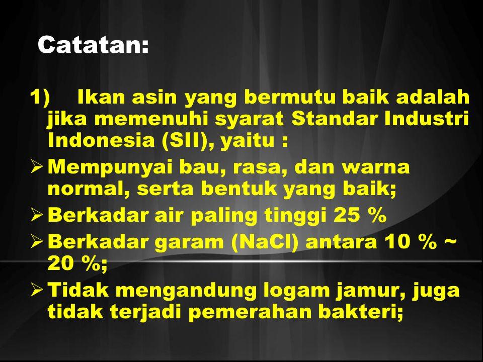 Catatan: 1) Ikan asin yang bermutu baik adalah jika memenuhi syarat Standar Industri Indonesia (SII), yaitu :