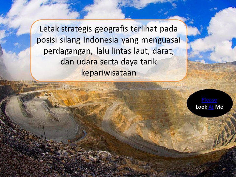 Letak strategis geografis terlihat pada posisi silang Indonesia yang menguasai perdagangan, lalu lintas laut, darat, dan udara serta daya tarik kepariwisataan