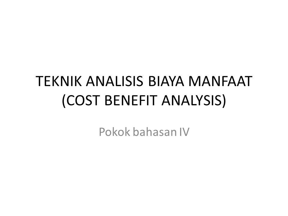 TEKNIK ANALISIS BIAYA MANFAAT (COST BENEFIT ANALYSIS)