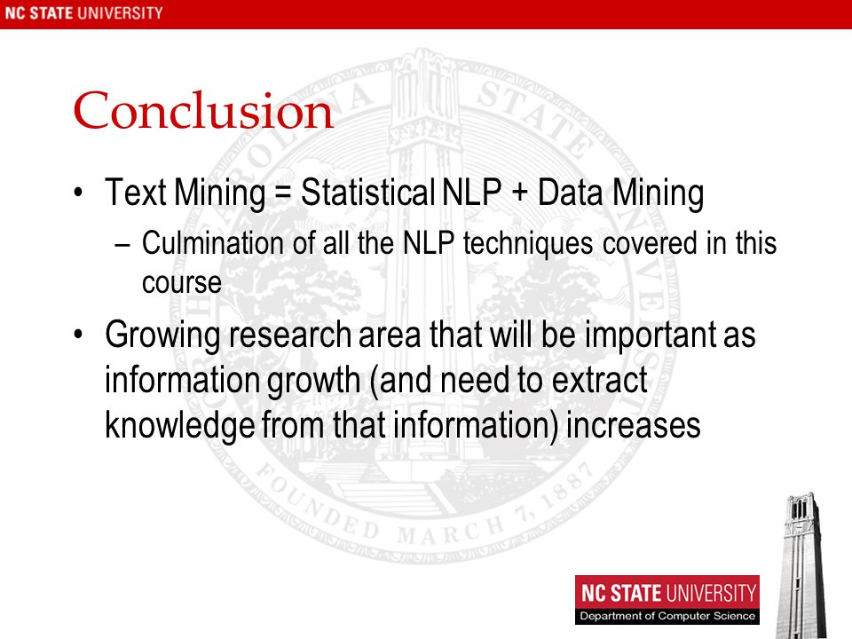 Conclusion Text Mining = Statistical NLP + Data Mining