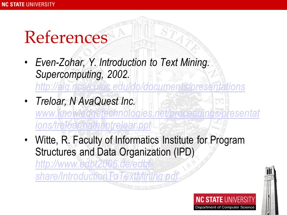 References Even-Zohar, Y. Introduction to Text Mining. Supercomputing, 2002. http://alg.ncsa.uiuc.edu/do/documents/presentations.